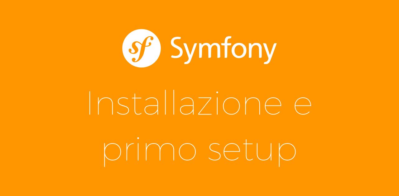Symfony: installazione e primo setup