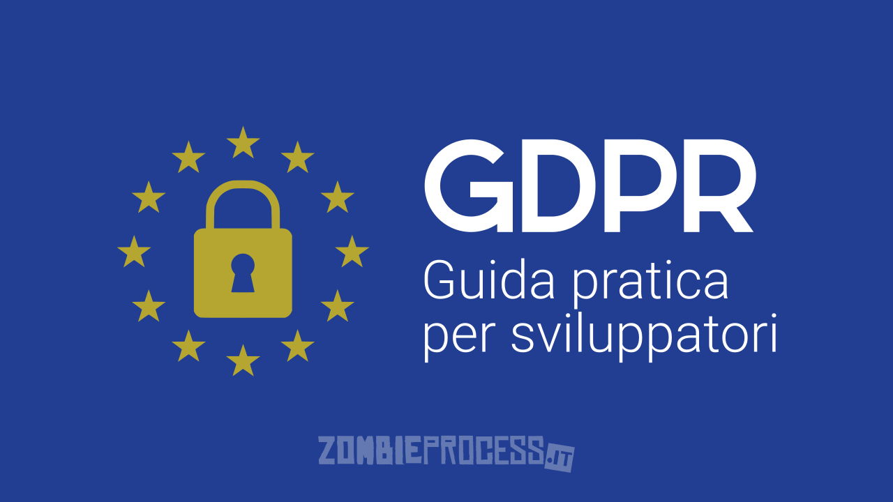 GDPR: guida pratica per gli sviluppatori